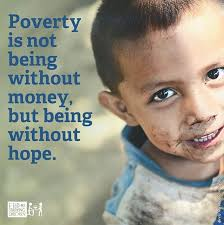 Poverty is not being without money but being without hope | Poverty quotes,  Help the poor, Helping the poor quotes